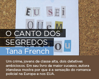 O canto dos segredos | Tana French - Um crime, jovens de classe alta, dois detetives ambiciosos. Em seu livro de maior sucesso, autora irlandesa mostra por que é a sensação do romance policial na Europa e nos EUA.