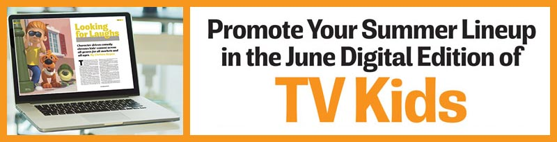 Promote your summer lineup in the June digital edition of TV Kids